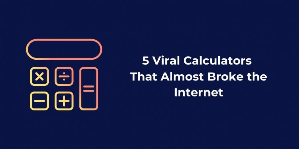 5 Viral Calculators That Almost Broke the Internet
