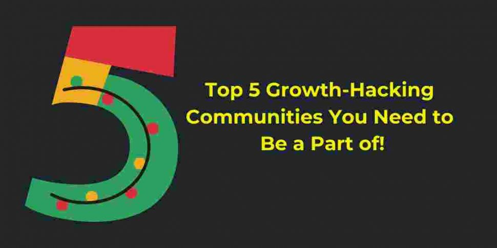 Top 5 Growth-Hacking Communities You Need to Be a Part of!