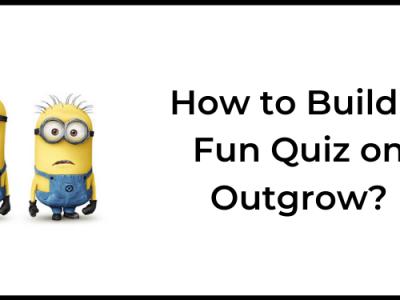 How to Build a Fun Quiz on Outgrow?