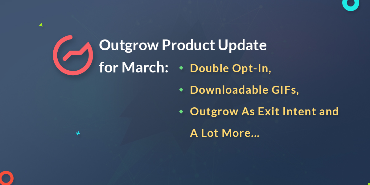 Outgrow Product Update: Double Opt-In, Downloadable GIFs, Outgrow As Exit Intent and a Lot More