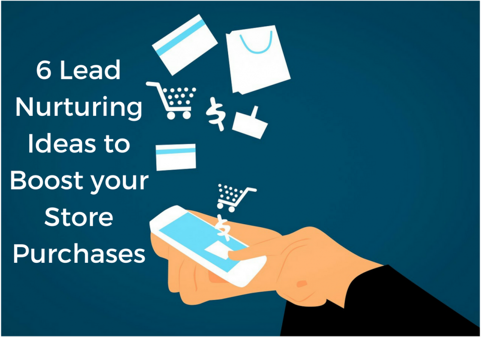 6 Lead Nurturing Ideas to Boost your Store Purchases