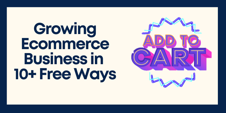 Growing ecommerce business in 10+ free ways