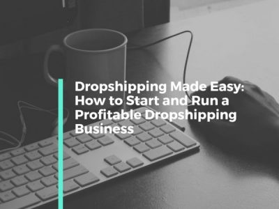 How to Start and Run a Profitable Dropshipping Business