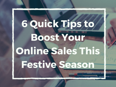 [Guest Post] 6 Quick Tips to Boost Your Online Sales This Festive Season