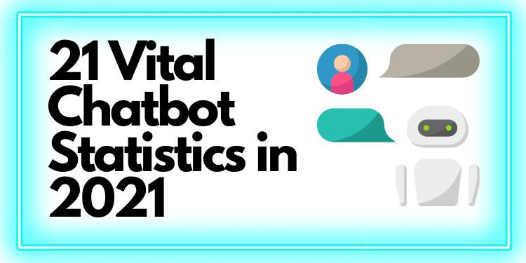 21 Vital Chatbot Statistics in 2021