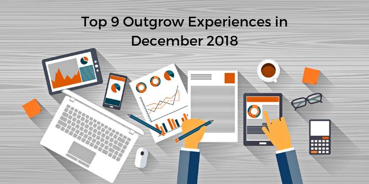 Top 9 Outgrow Experiences in December 2018