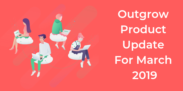 Outgrow Product Update For March 2019