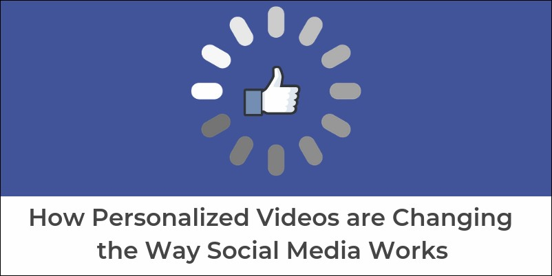 How Personalized Videos are Changing the Way Social Media Works
