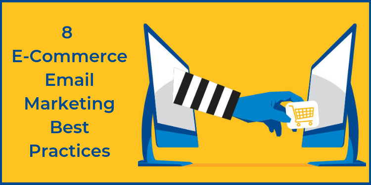 8 E-Commerce Email Marketing Best Practices