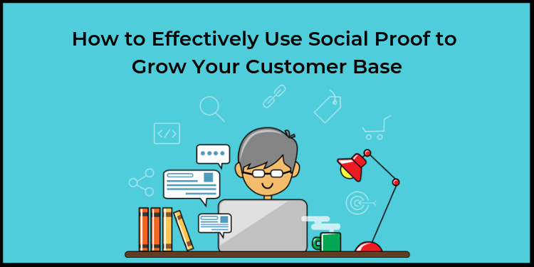 How to Effectively Use Social Proof to Grow Your Customer Base