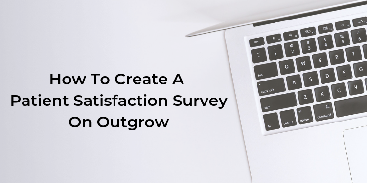 How To Create A Patients Satisfaction Survey