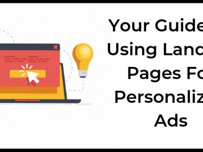 Your Guide To Using Landing Pages In Personalized Ads