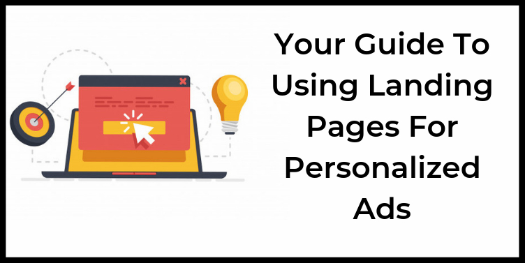 Your Guide To Using A Landing Page In Personalized Ads