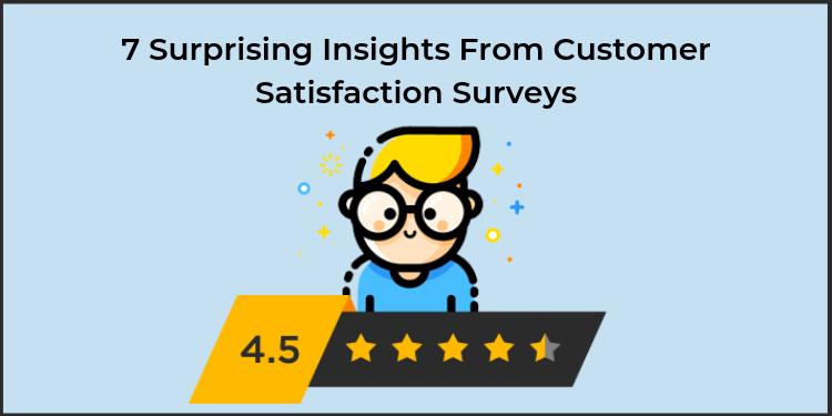 7 Surprising Insights From Customer Satisfaction Surveys