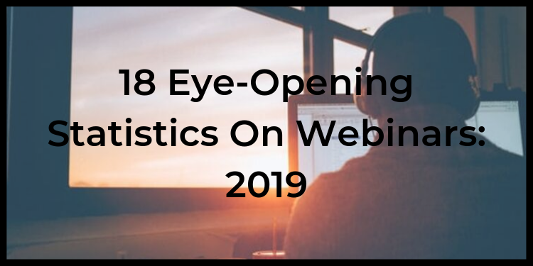 18 Eye-Opening Statistics On Webinars_ 2019