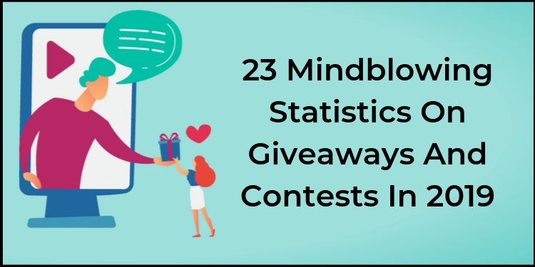 23 Mindblowing Statistics On Giveaways And Contests In 2019