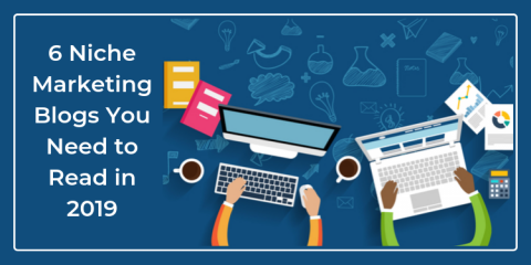 6 Niche Marketing Blogs You Need to Read in 2019