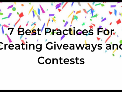 7 Best Practices For Creating Giveaways and Contests