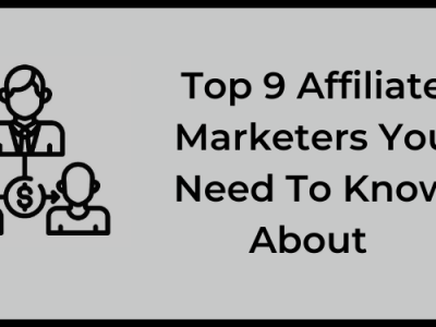 Top 9 Affiliate Marketers You Need To Know About