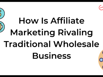 How Is Affiliate Marketing Rivaling Traditional Wholesale Business