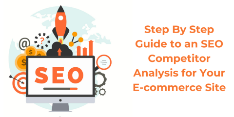Step By Step Guide to an SEO Competitor Analysis for Your E-commerce Site