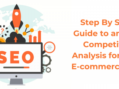 Step By Step Guide to an SEO Competitor Analysis for Your Ecommerce Site