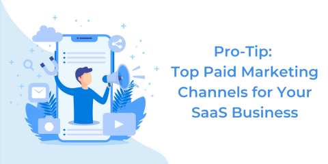Top Paid Marketing Channels for Your SaaS Business