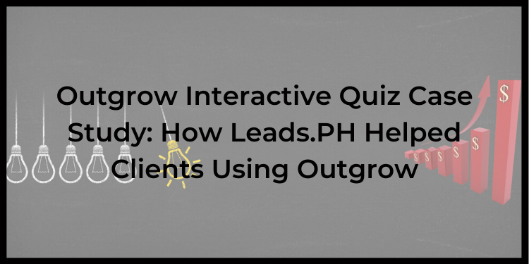 Outgrow Interactive Quiz Case Study: How Leads.PH Helped Clients Using Outgrow