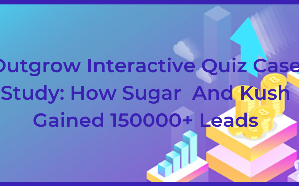 Outgrow Interactive Quiz Case Study: How Sugar And Kush Gained 150000+ Leads