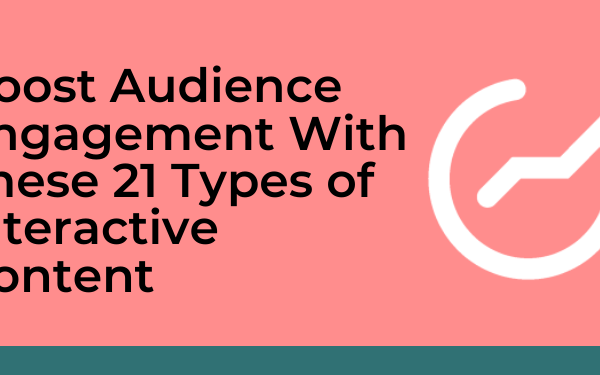 Boost Audience Engagement with these 21 types of interactive content