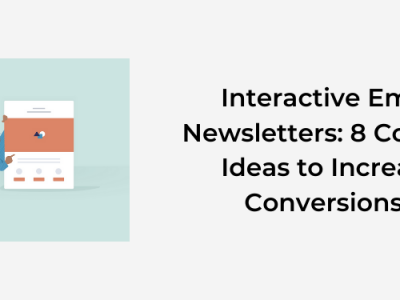 Interactive Email Newsletters: 8 Content Ideas to Increase Conversions