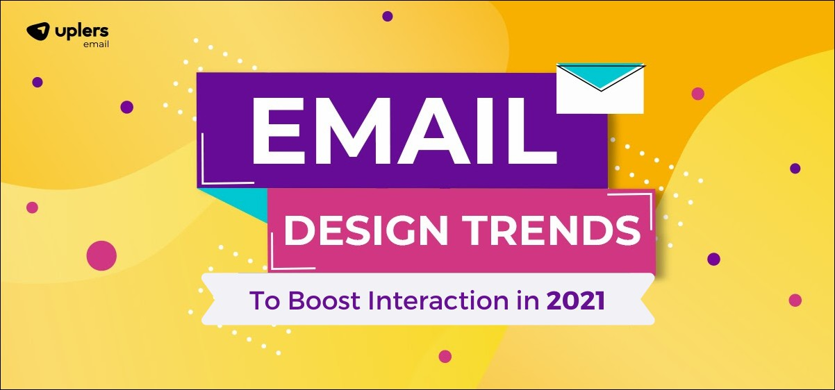 Email Designs to Boost Interaction in 2021