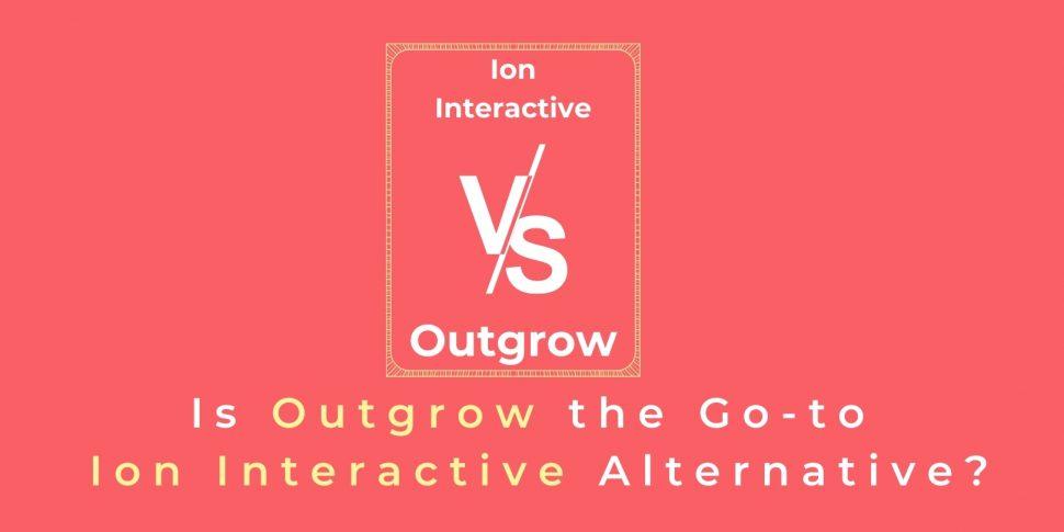 Ion Interactive vs Outgrow: Is Outgrow an Ion Interactive Alternative?
