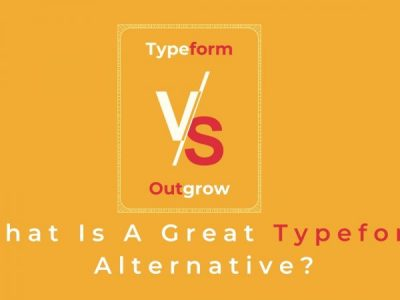 Typeform vs. Outgrow: What Is a Great Typeform Alternative?