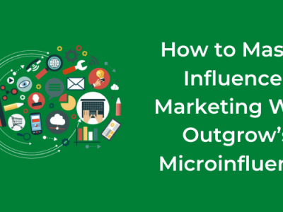 How to Master Influencer Marketing With Outgrow's Microinfluence