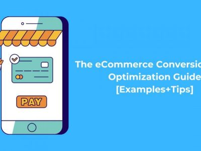 The eCommerce Conversion Rate Optimization Guide [Examples+Tips]
