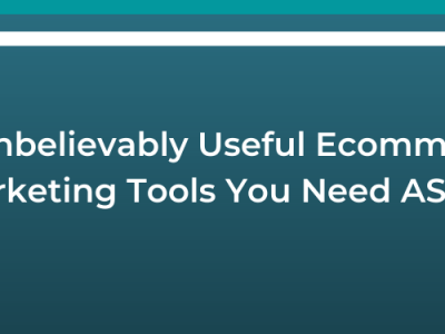 16 Unbelievably Useful E-commerce Marketing Tools You Need ASAP!