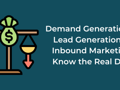 Demand Generation vs Lead Generation vs Inbound Marketing: Know the Real Deal