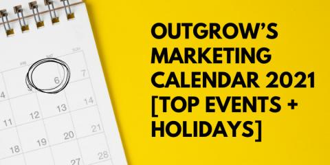 Outgrow's Marketing Calendar 2021 [Top Events + Holidays]