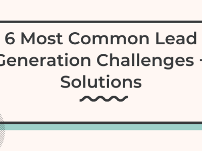 6 Most Common Lead Generation Challenges & Their Solutions