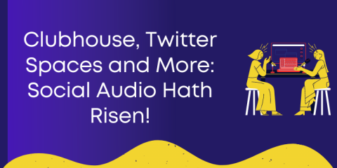 Clubhouse, Twitter Spaces and More: Social Audio Hath Risen!
