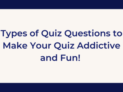 Types of Quiz Questions to Make Your Quiz Addictive and Fun!