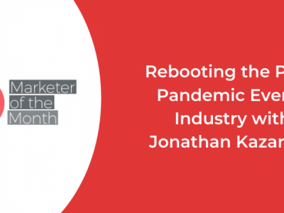 Rebooting the Post-Pandemic Events Industry – Marketer of the Month Podcast Episode with Jonathan Kazarian