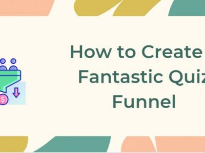 How to Create a Fantastic Quiz Funnel