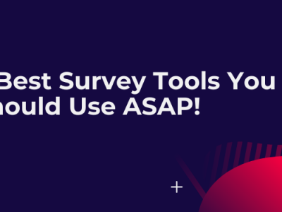 7 Best Survey Tools You Should Try Out ASAP! [Free + Paid]
