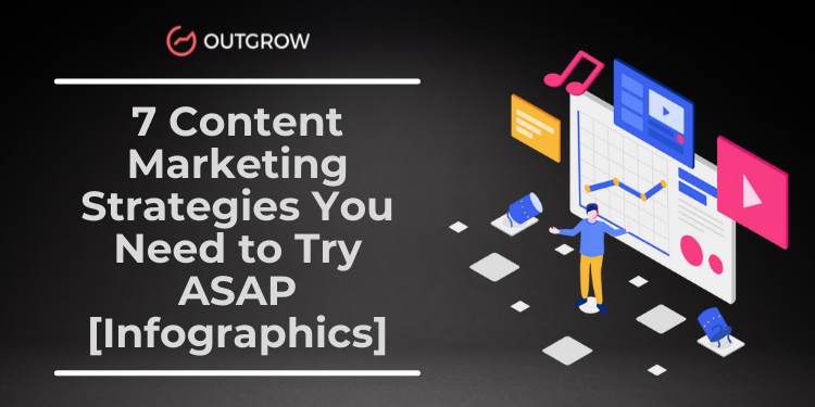 7 Content Marketing Strategies You Need to Try ASAP [Infographics]